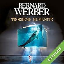 Troisième humanité (Troisième humanité 1) | Livre audio Auteur(s) : Bernard Werber Narrateur(s) : Raphaël Mathon