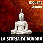 La Storia di Buddha [The Story of the Buddha] | Edouard Schuré