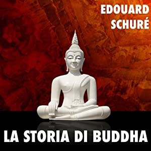 La Storia di Buddha [The Story of the Buddha] Audiobook