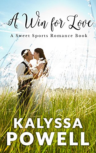 A Win for Love: A Sweet Sports Romance Book by Kalyssa Powell
