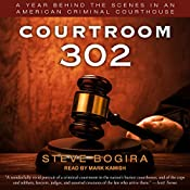 Courtroom 302: A Year Behind the Scenes in an American Criminal Courthouse | [Steve Bogira]