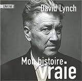 echange, troc David Lynch - Mon histoire vraie : Méditation, conscience et créativité
