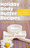 Holiday Body Butter Recipes:  Simple Body Butter to Make and Give: Homemade Body Butters for Every Occasion