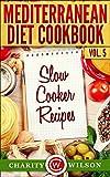 Mediterranean Diet Cookbook: Vol.5 Slow Cooker Recipes (Mediterranean Diet Recipes)