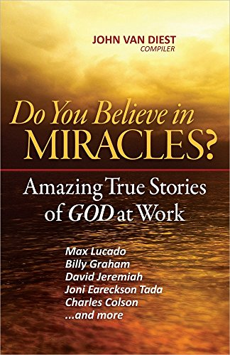 Do You Believe in Miracles?: Amazing True Stories of God at Work