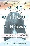 Mind Without a Home: A Memoir of Schizophrenia