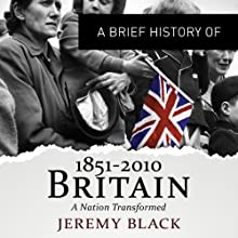 A Brief History of Britain 1851 to 2010: Brief Histories (       UNABRIDGED) by Jeremy Black Narrated by Roger Davis
