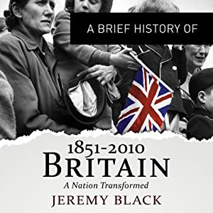 A Brief History of Britain 1851 to 2010: Brief Histories | [Jeremy Black]