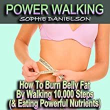 Power Walking: How to Burn Belly Fat by Walking 10,000 Steps (& Eating Powerful Nutrients) (       UNABRIDGED) by Sophie Danielson Narrated by Ehren Herguth
