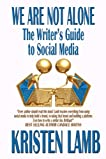 We Are Not Alone: The Writer's Guide to Social Media (Writing)