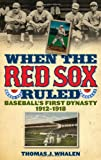 img - for When the Red Sox Ruled: Baseball's First Dynasty, 1912-1918 book / textbook / text book