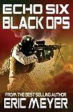 Echo Six: Black Ops (190914911X) by Meyer, Eric
