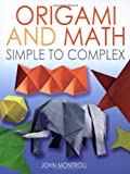 Origami and Math: Simple to Complex (Dover Origami Papercraft) (0486488861) by John Montroll