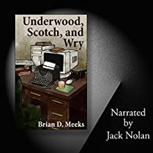 Underwood, Scotch, and Wry (       UNABRIDGED) by Brian D. Meeks Narrated by Jack Nolan
