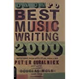 Da Capo Best Music Writing 2000: The Year's Finest Writing on Rock, Pop, Jazz, Country, and More ~ Douglas Wolk