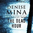 The Dead Hour (       UNABRIDGED) by Denise Mina Narrated by Katy Anderson