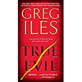 True Evil: A Novel ~ Greg Iles