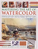 Mastering the Art of Watercolor: Mixing Paint, Brush Strokes, Gouache, Masking Out, Glazing, Wet Into Wet, Drybrush Painting, Washes, Using Resists, S (1572154888) by Jelbert, Wendy