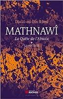 Mathnawî, la quète de l'Absolu : Tomes 1, Livres I à III