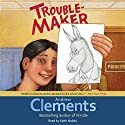 Troublemaker Audiobook by Andrew Clements Narrated by Keith Nobbs