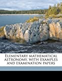 img - for Elementary mathematical astronomy, with examples and examination papers book / textbook / text book