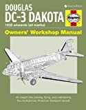 Douglas DC-3 Dakota Owners' Workshop Manual: An Insight into Owning, Flying and Maintaining the Revolutionary American Tra...