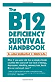 Dr. Aqsa Ghazanfar The B12 Deficiency Survival Handbook: Fix Your Vitamin B12 Deficiency Before Any Permanent Nerve and Brain Damage