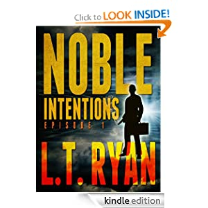 Free Kindle Book: Noble Intentions: Episode 1, by L.T. Ryan. Publisher: Liquid Mind Media (May 29, 2012)