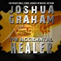 The Accidental Healer (       UNABRIDGED) by Joshua Graham Narrated by David Pevsner
