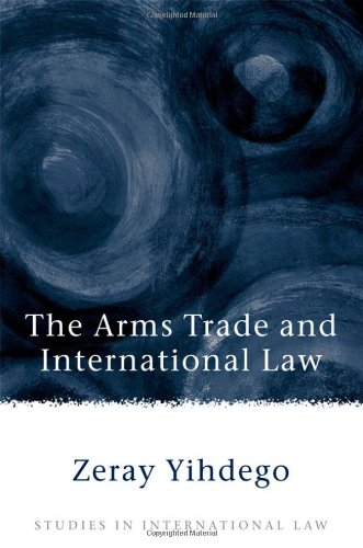 The Arms Trade and International Law (Studies in International Law)