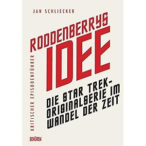 Roddenberrys Idee: Die Star Trek-Originalserie im Wandel der Zeit. Kritischer Episodenführer
