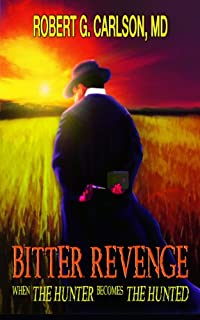 (FREE on 8/28) Bitter Revenge: When The Hunter Becomes The Hunted, by Robert G. Carlson MD - http://eBooksHabit.com