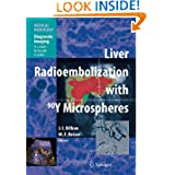 Liver Radioembolization with 90Y Microspheres (Medical Radiology / Diagnostic Imaging)