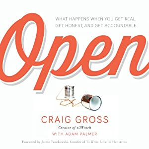 Open: What Happens When You Get Real, Get Honest, and Get Accountable | [Craig Gross]
