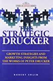 img - for The Strategic Drucker: Growth Strategies And Marketing Insights From The Works Of Peter Drucker book / textbook / text book