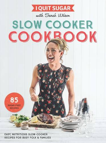 i-quit-sugar-slow-cooker-cookbook-85-easy-nutritious-slow-cooker-recipes-for-busy-folk-and-families