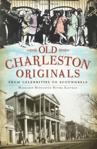 Old Charleston Originals: From Celebrities To Scoundrels (Sc)