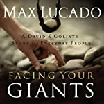 Facing Your Giants: The God Who Made a Miracle Out of David Stands Ready to Make One Out of You | Max Lucado