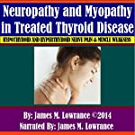 Neuropathy and Myopathy in Treated Thyroid Disease: Hypothyroid and Hyperthyoid Nerve Pain and Muscle Weakness | James M. Lowrance