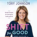 Shift for Good: Simple Changes for Lasting Joy Inside and Out (       UNABRIDGED) by Tory Johnson Narrated by Tory Johnson