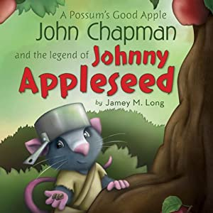 A Possum's Good Apple John Chapman and the Legend of Johnny Appleseed | [Jamey M. Long]
