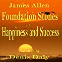 Foundation Stones to Happiness and Success Audiobook by James Allen Narrated by Denis Daly