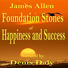 Foundation Stones to Happiness and Success (       UNABRIDGED) by James Allen Narrated by Denis Daly