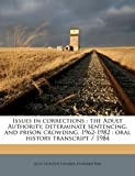img - for Issues in corrections: the Adult Authority, determinate sentencing, and prison crowding, 1962-1982 : oral history transcript / 1984 book / textbook / text book