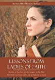 img - for Lessons from Ladies of Faith: Studies in the Lives of Select Women in the Bible That Teach Us Lessons of the Life of Faith for Us Today book / textbook / text book