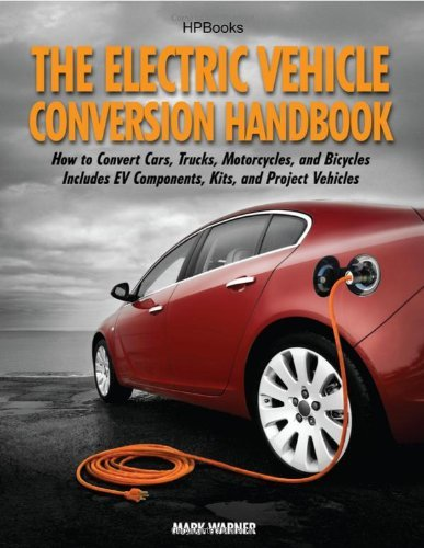 By Mark Warner The Electric Vehicle Conversion Handbook Hp1568