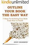 OUTLINE YOUR BOOK THE EASY WAY: 7 Steps To Outlining Your Book From Start to Finish
