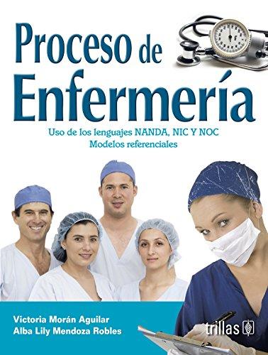 Proceso de enfermeria / Nursing Process: Uso de los lenguajes NANDA, NIC y NOC. Modelos referenciales / Use of NANDA, NI