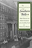 img - for The Education of the Southern Belle: Higher Education and Student Socialization in the Antebellum South book / textbook / text book