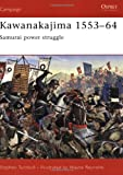 Kawanakajima 1553-1564: Samurai Power Struggle (Campaign, 130) (1841765627) by Turnbull, Stephen